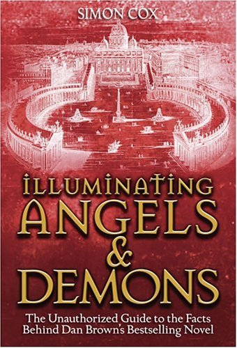 Simon Cox Illuminating Angels & Demons The Unauthorized Guide To The Facts Behind Dan Brown's Bestselling Novel