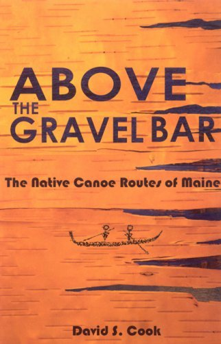 David S. Cook Above The Gravel Bar The Native Canoe Routes Of M