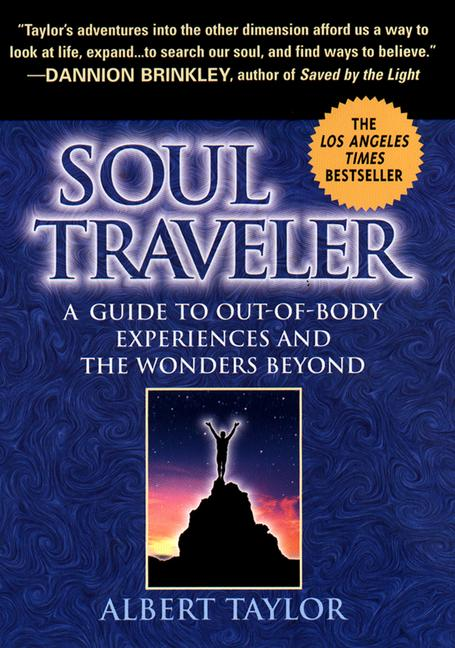 Albert Taylor Soul Traveler A Guide To Out Of Body Experiences And The Wander
