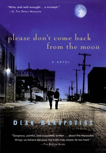 Dean Bakopoulos Please Don't Come Back From The Moon