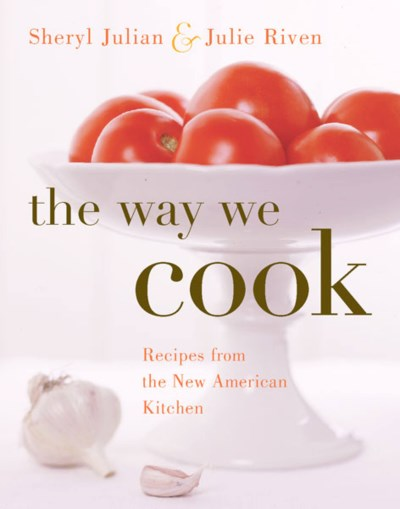 Sheryl Julian Way We Cook The Recipes From The New American Kitchen