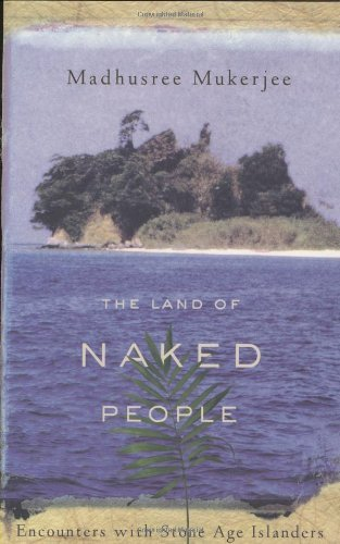 Madhusree Mukerjee Land Of Naked People The Encounters With Stone Age Islanders