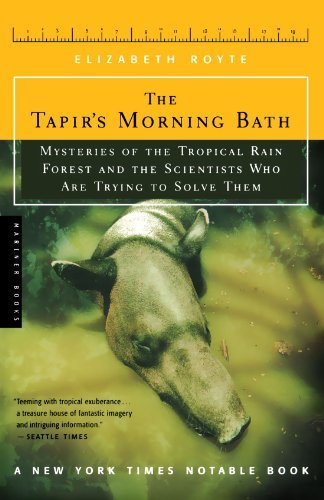 Elizabeth Royte The Tapir's Morning Bath Mysteries Of The Tropical Rain Forest And The Sci