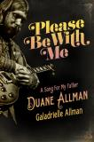 Galadrielle Allman Please Be With Me A Song For My Father Duane Allman Please Be With Me