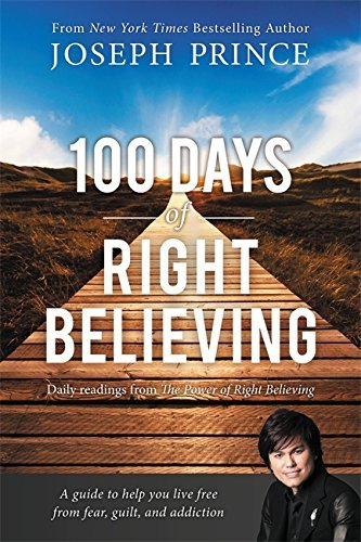 Joseph Prince 100 Days Of Right Believing Daily Readings From The Power Of Right Believing