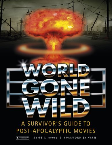 David J. Moore World Gone Wild A Survivor's Guide To Post Apocalyptic Movies