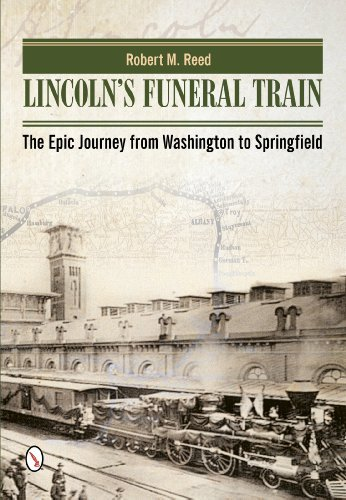 Robert M. Reed Lincoln's Funeral Train The Epic Journey From Washington To Springfield