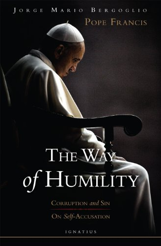 Cardinla Jorge Bergoglio The Way Of Humility Corruption And Sin; On Self Accusation