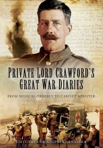 Christopher Arnander Private Lord Crawford's Great War Diaries From Medical Orderly To Cabinet Minister