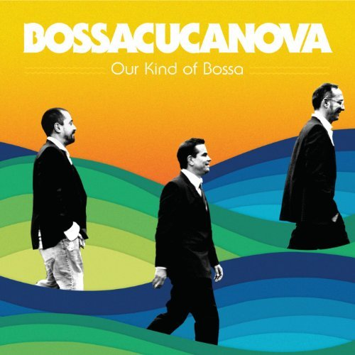 Bossacucanova Our Kind Of Bossa