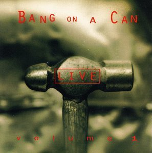 Bang On A Can Vol. 1