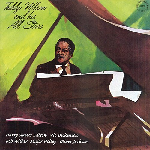 Teddy Wilson & His All Stars Teddy Wilson & His All Stars Edison Dickenson Wilber Wilson Holley Jackson