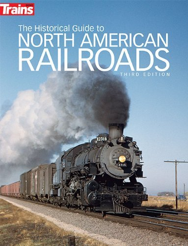 Trains Magazine The Historical Guide To North American Railroads 0003 Edition;