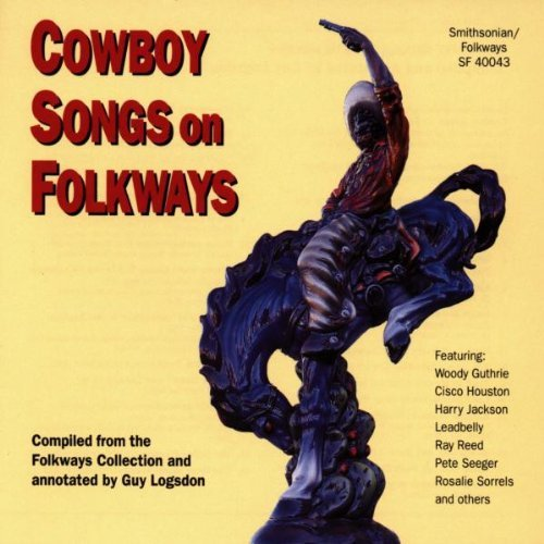 Cowboy Songs On Folkways Cowboy Songs On Folkways Guthrie Leadbelly Lomax Reed Lafarge Sorrels Jackson Seeger