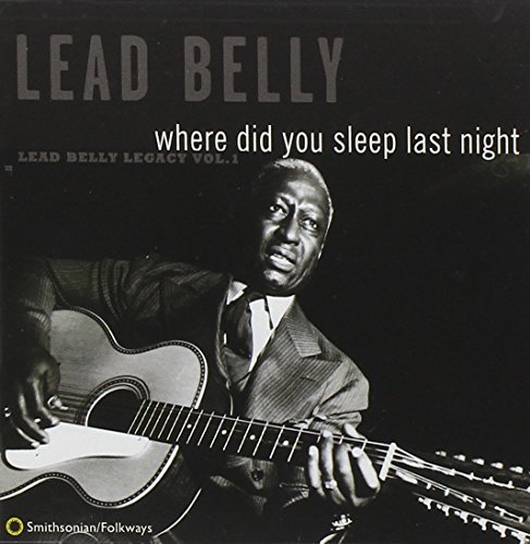 Leadbelly Vol. 1 Where Did You Sleep Las