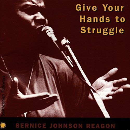 bernice-johnson-reagon-give-your-hands-to-struggle