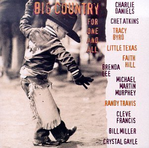 Big Country...For One & All Big Country...For One & All Little Texas Byrd Hill Atkins Travis Murphey Miller Gayle