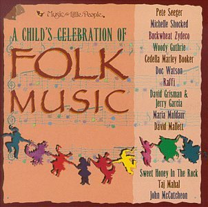 Child's Celebration Of Folk Child's Celebration Of Folk Mu Seeger Shocked Zydeco Guthrie Garcia & Grisman Mahal Muldaur