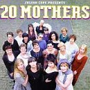 Julian Cope Presents 20 Mothers