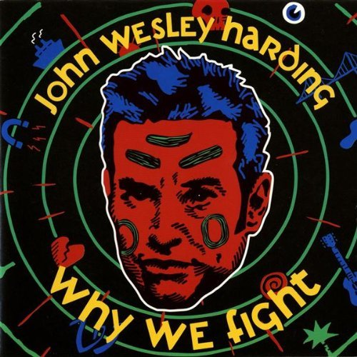 John Wesley Harding Why We Fight