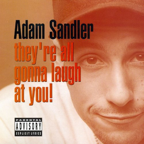Adam Sandler They're All Gonna Laugh At You Explicit Version