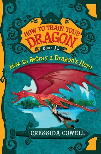 Cressida Cowell How To Train Your Dragon How To Betray A Dragon's Hero