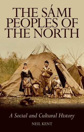 Neil Kent The Sami Peoples Of The North A Social And Cultural History