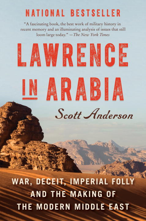 Scott Anderson Lawrence In Arabia War Deceit Imperial Folly And The Making Of The