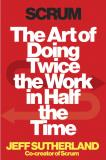 Jeff Sutherland Scrum The Art Of Doing Twice The Work In Half The Time