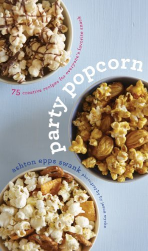 ashton-epps-swank-party-popcorn-75-creative-recipes-for-everyones-favorite-snack