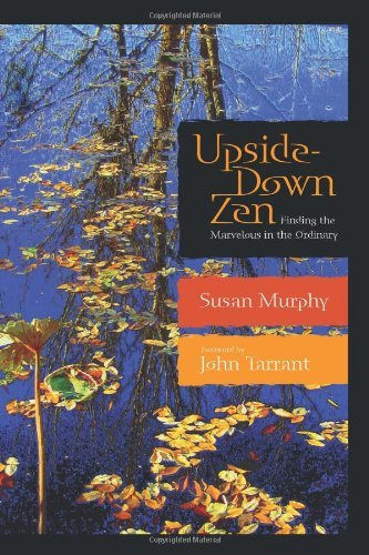 Susan Murphy Upside Down Zen Finding The Marvelous In The Ordinary