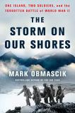 Mark Obmascik The Storm On Our Shores One Island Two Soldiers And The Forgotten Battle Of World War Ii