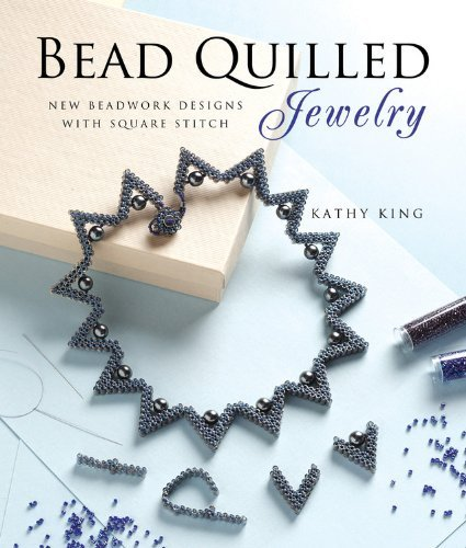 Kathy King Bead Quilled Jewelry New Beadwork Designs With Square Stitch