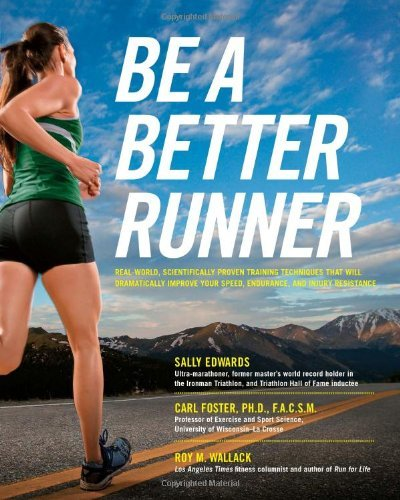 Sally Edwards Be A Better Runner Real World Scientifically Proven Training Techni