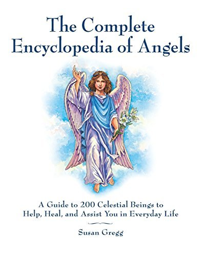 Susan Gregg The Complete Encyclopedia Of Angels A Guide To 200 Celestial Beings To Help Heal An