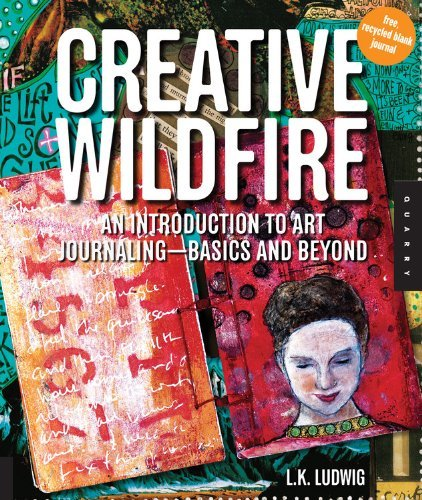 l-k-ludwig-creative-wildfire-an-introduction-to-art-journaling-basics-and-bey