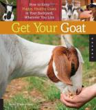 Brent Zimmerman Get Your Goat How To Keep Happy Healthy Goats In Your Backyard