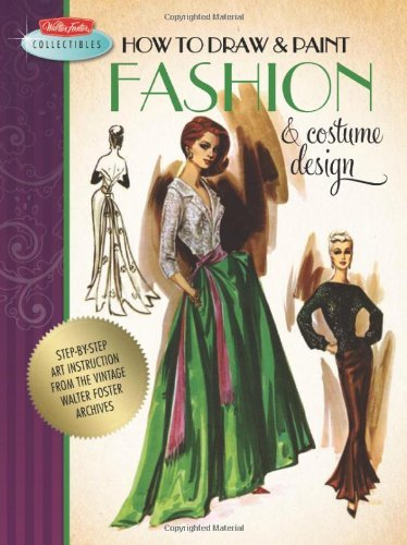 Walter Foster Creative Team How To Draw & Paint Fashion & Costume Design Artistic Inspiration And Instruction From The Vin