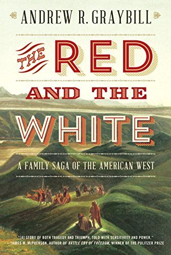 Andrew R. Graybill The Red And The White A Family Saga Of The American West