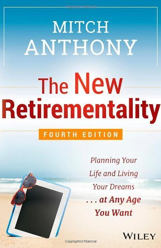 Mitch Anthony The New Retirementality Planning Your Life And Living Your Dreams...At An 0004 Edition;