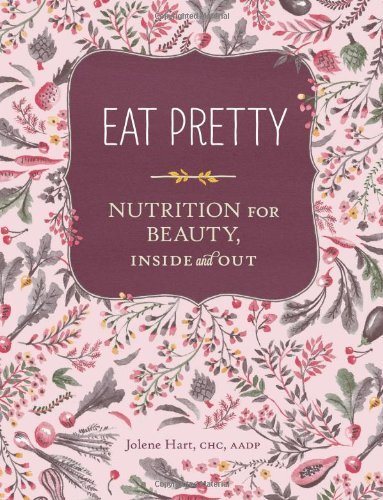 Jolene Hart Eat Pretty Nutrition For Beauty Inside And Out
