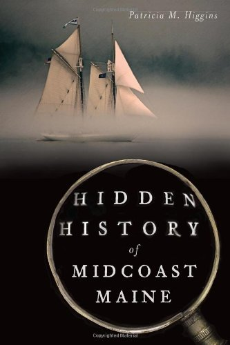 Patricia M. Higgins Hidden History Of Midcoast Maine