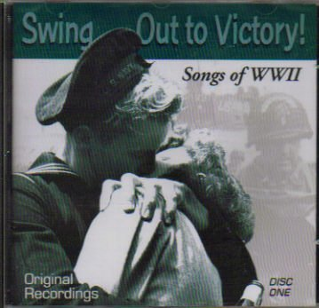 Carl Hoff Kay Kyser Dick Robertson Jerry Wald Fats Swing Out To Victory! Songs Of Wwii Volume 1