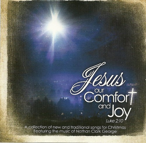 Nathan Clark George Jesus Our Comfort & Joy
