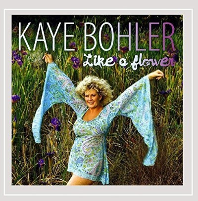 Kaye Bohler Like A Flower