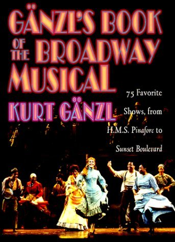 Kurt Ganzl Ganzl's Book Of The Broadway Musical 75 Favorite