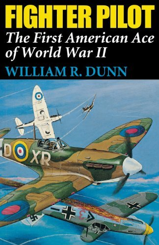William R. Dunn Fighter Pilot The First American Ace Of World War Ii