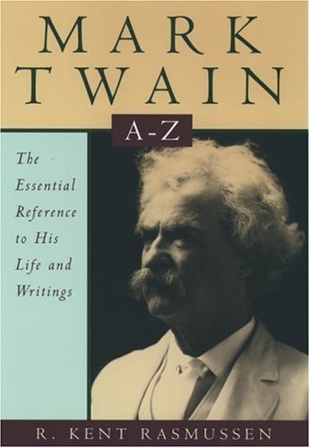 Rasmussen Mark Twain A Z The Essential Reference To His Lif