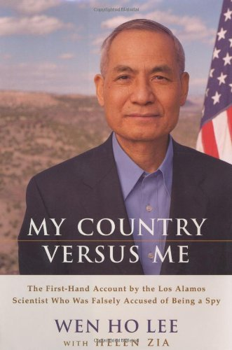 Wen Ho Lee My Country Versus Me The First Hand Account By The Los Alamos Scientis