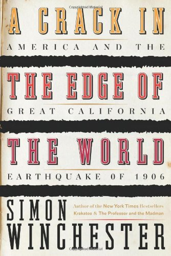 Simon Winchester A Crack In The Edge Of The World America & The Great California Earthquake Of 1906